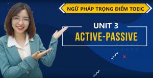 [Ngữ Pháp Trọng Điểm] Unit 3: Active - Passive (Chủ động - Bị động)