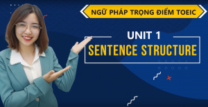 [Ngữ pháp trọng điểm] - Unit 1: Sentences structure (Cấu trúc câu)
