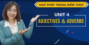 [NGỮ PHÁP TRỌNG ĐIỂM] Unit 4: Adverb - Adjective (Trạng từ - Tính từ)