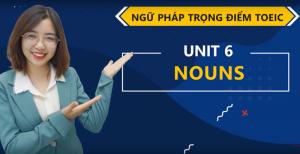 [Ngữ Pháp Trọng Điểm] Unit 6: Noun (Danh từ)