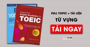 Từ vựng TOEIC: Full Topic, tài liệu và cách học từ vựng TOEIC chi tiết