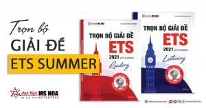Bộ giải đề ETS SUMMER mới nhất độc quyền Anh ngữ Ms Hoa