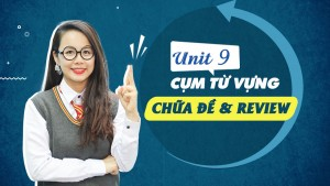 Unit 9: Tổng hợp chữa đề và review các cụm từ vựng hữu ích - Phương pháp học từ vựng online 10 buổi miễn phí