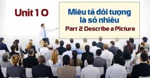Unit 10: Miêu tả đối tượng là số nhiều - Part 2 Describe a Picture