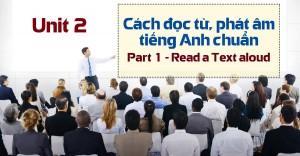 Unit 2 Cách đọc từ, phát âm tiếng Anh chuẩn - Part 1 Read a text Aloud