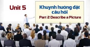 Unit 5 : Khuynh hướng đặt câu hỏi - Part 2 Describe a Picture