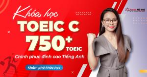 Khóa học TOEIC C (MỤC TIÊU 750+ TOEIC)