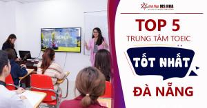 Top 5 trung tâm học TOEIC tốt nhất tại Đà Nẵng