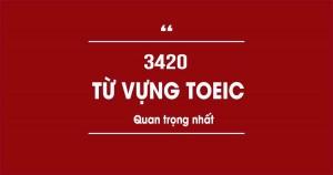 3420 Từ vựng TOEIC dành cho mọi level (FULL DOWNLOAD)