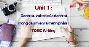 Unit 1: Danh từ, vai trò của danh từ trong câu miêu tả tranh phần I - TOEIC Writing