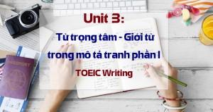 Unit 3: Từ trọng tâm - Giới từ trong mô tả tranh phần I TOEIC Writing