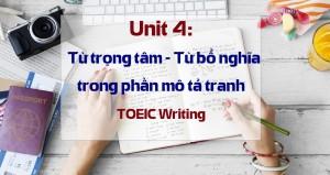 Unit 4: Từ trọng tâm - Từ bổ nghĩa trong phần mô tả tranh TOEIC Writing