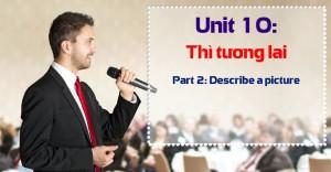 Unit 10: Thì tương lai [Ngữ pháp bổ trợ Part 2 - Describe a picture]