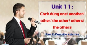 Unit 11: Cách dùng one/ another/ other/ the other/ others/ the others [Ngữ pháp bổ trợ Part 2 - Describe a picture]