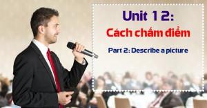 Unit 12: Scoring Guidelines – Part 2: Describing a picture (Cách chấm điểm phần Part 2 - mô tả tranh)