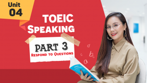 [KHÓA 10 BUỔI ONLINE MIỄN PHÍ] Unit 4 - TOEIC SPEAKING Part 3 - Respond to Questions