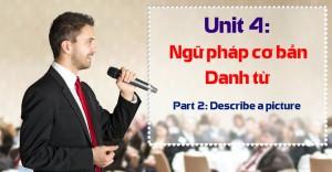 Unit 4: Ngữ pháp cơ bản – Danh từ [Ngữ pháp bổ trợ Part 2 - Describe a picture]