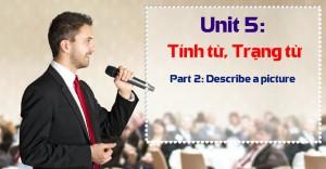 Unit 5: Tính từ, Trạng từ [Ngữ pháp bổ trợ Part 2 - Describe a picture]