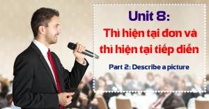 Unit 8: Thì hiện tại đơn và thì hiện tại tiếp diễn [Ngữ pháp bổ trợ Part 2 - Describe a picture]