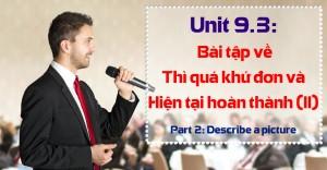 Unit 9.3: Bài tập về thì Quá khứ đơn và Thì Hiện tại hoàn thành - Phần 2 [Ngữ pháp bổ trợ Part 2 - Describe a picture]
