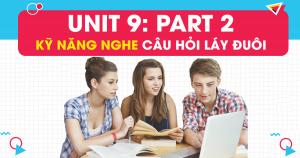 Unit 9: Kỹ năng nghe câu hỏi Yes/No trong PART 2 - Question Response Listening TOEIC