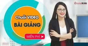 Chuỗi video bài giảng miễn phí - Anh Ngữ Ms Hoa