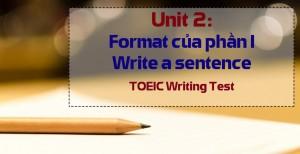 Unit 2: Format của phần I write a sentence– Bài thi TOEIC Writing